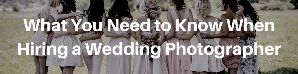 What You Need to Know When Hiring a Wedding Photographer